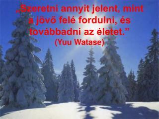 """""""Szeretni annyit jelent, mint a jövő felé fordulni, és továbbadni az életet."""" (Yuu Watase)"""
