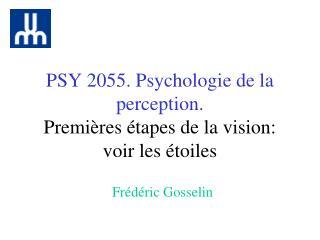 PSY 2055. Psychologie de la perception. Premières étapes de la vision: voir les étoiles