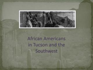 African Americans in Tucson and the Southwest