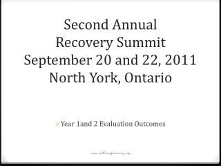 Second Annual Recovery Summit September 20 and 22, 2011 North York, Ontario