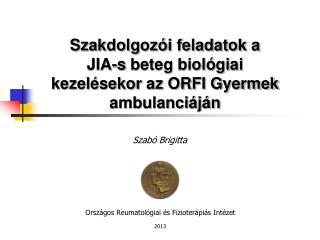 Szakdolgozói feladatok a  JIA-s  beteg biológiai kezelésekor az ORFI Gyermek ambulanciáján