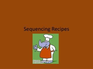 Sequencing Recipes