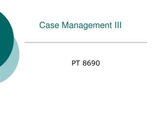 Case Management III