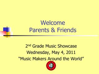 Welcome  Parents & Friends