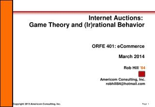 Internet Auctions:  Game Theory and (Ir)rational Behavior ORFE 401: eCommerce March 2014
