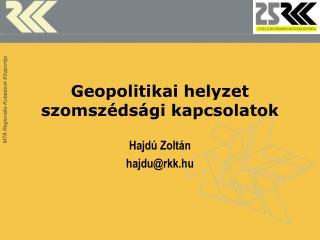 Geopolitikai helyzet  szomszédsági kapcsolatok