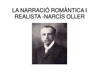 LA NARRACIÓ ROMÀNTICA I REALISTA -NARCÍS OLLER