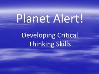 Planet Alert Developing Critical Thinking Skills