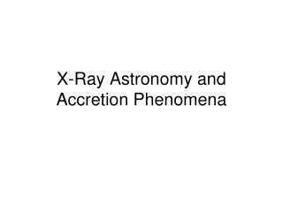X-Ray Astronomy and Accretion Phenomena