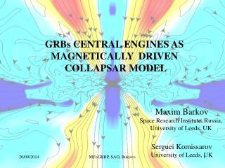 Maxim Barkov Space Research Institute, Russia,  University of Leeds, UK  Serguei Komissarov