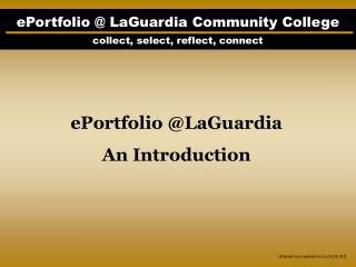 ePortfolio @ LaGuardia Community College collect, select, reflect, connect