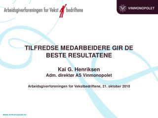 TILFREDSE MEDARBEIDERE GIR DE BESTE RESULTATENE Kai G. Henriksen  Adm. direktør AS Vinmonopolet