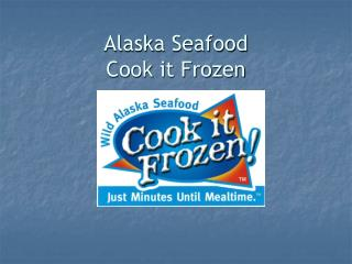 Alaska Seafood Cook it Frozen