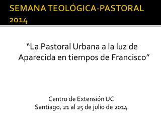 SEMANA TEOLÓGICA-PASTORAL 2014