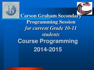 Carson Graham Secondary Programming Session  for current Grade 10-11 students