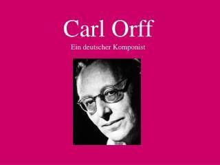 Carl Orff Ein deutscher Komponist