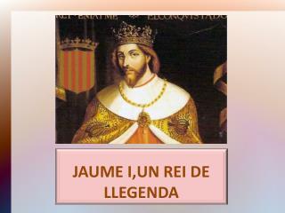 JAUME I,UN REI DE   LLEGENDA