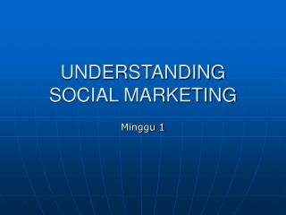 UNDERSTANDING  SOCIAL MARKETING