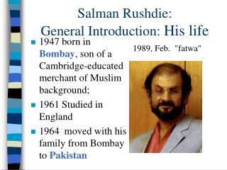 Salman Rushdie:  General Introduction: His life