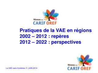 Pratiques de la VAE en régions 2002 – 2012: repères 2012 – 2022: perspectives