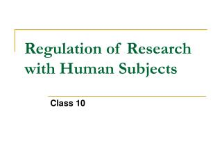 Regulation of Research with Human Subjects