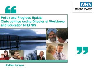 Policy and Progress Update Chris Jeffries Acting Director of Workforce and Education NHS NW