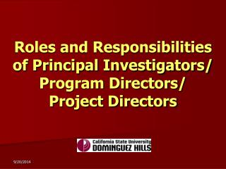 Roles and Responsibilities  of Principal Investigators/ Program Directors/  Project Directors