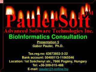 BioInformatics Consultation Presentation 5 Gá bor Pauler ,  Ph.D. Tax.reg.no: 63673852-3-22