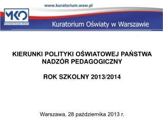 KIERUNKI POLITYKI OŚWIATOWEJ PAŃSTWA NADZÓR PEDAGOGICZNY ROK SZKOLNY 2013/2014