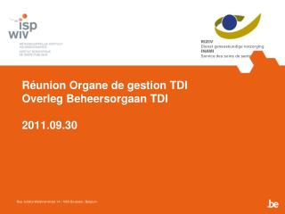 Réunion Organe de gestion TDI Overleg Beheersorgaan TDI  2011.09.30