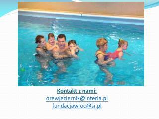 Kontakt z nami:  orewjeziernik@interia.pl fundacjawroc@si.pl