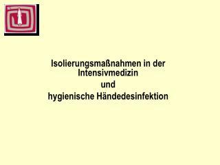 Isolierungsma nahmen in der Intensivmedizin  und hygienische H ndedesinfektion