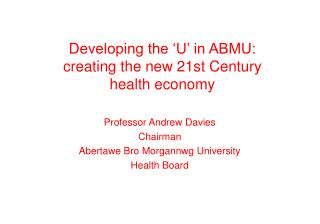 Developing the 'U' in ABMU: creating the new 21st Century health economy