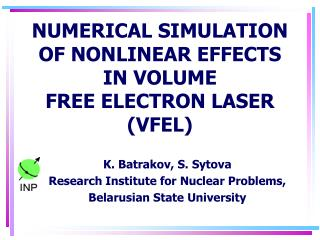 NUMERICAL SIMULATION OF NONLINEAR EFFECTS IN VOLUME  FREE ELECTRON LASER (VFEL)