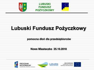 Lubuski Fundusz Pożyczkowy  pomocna dłoń dla przedsiębiorców Nowe Miasteczko  25.10.2010