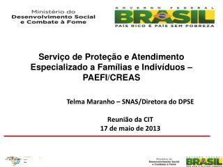 Telma Maranho – SNAS/Diretora do DPSE Reunião da CIT 17 de maio de 2013