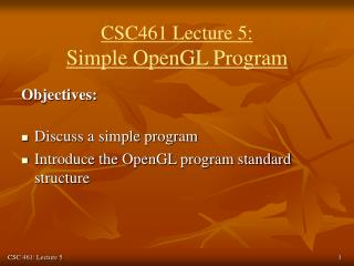 CSC461 Lecture 5: Simple OpenGL Program
