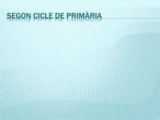 SEGON CICLE DE PRIM�RIA