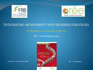 Integrating biodiversity into business strategies The Biodiversity Accountability Framework