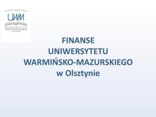 FINANSE  UNIWERSYTETU  WARMIŃSKO-MAZURSKIEGO w Olsztynie