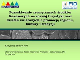 """Krzysztof Staszewski Stowarzyszenie na Rzecz Rozwoju i Promocji Podkarpacia """"Pro Carpathia"""""""