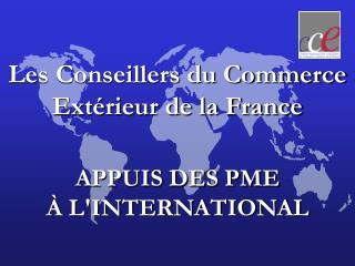 Les Conseillers du Commerce Extérieur de la France APPUIS DES PME À L'INTERNATIONAL