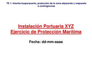 Instalación Portuaria XYZ Ejercicio de Protección Marítima
