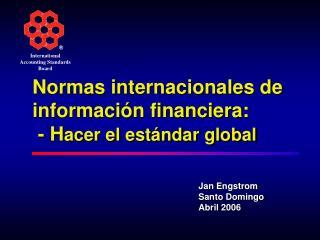 Normas internacionales de informaci n financiera:  - Hacer el est ndar global