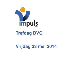 Trefdag DVC Vrijdag 23 mei 2014