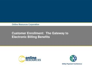 Customer Enrollment:  The Gateway to Electronic Billing Benefits