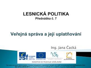 LESNICKÁ POLITIKA Přednáška č. 7 Veřejná správa a její uplatňování