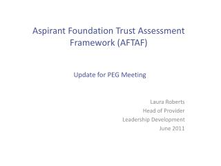 Aspirant Foundation Trust Assessment Framework (AFTAF)  Update for PEG Meeting