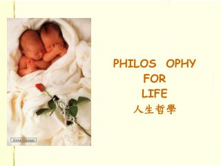 PHILOS  OPHY  FOR  LIFE 人生哲學