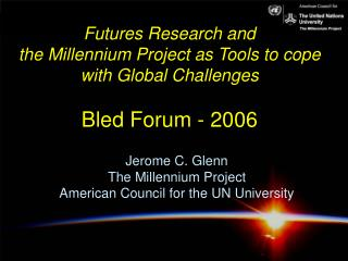 Jerome C. Glenn The Millennium Project American Council for the UN University